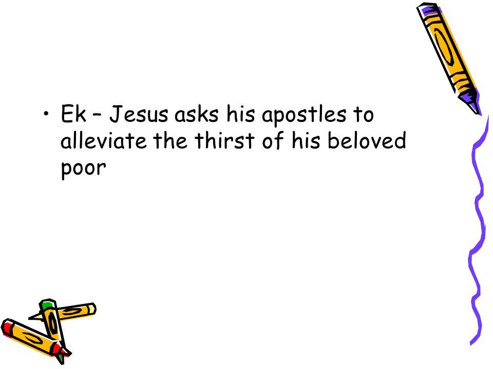 Ek – Jesus asks his apostles to alleviate the thirst of his beloved poor