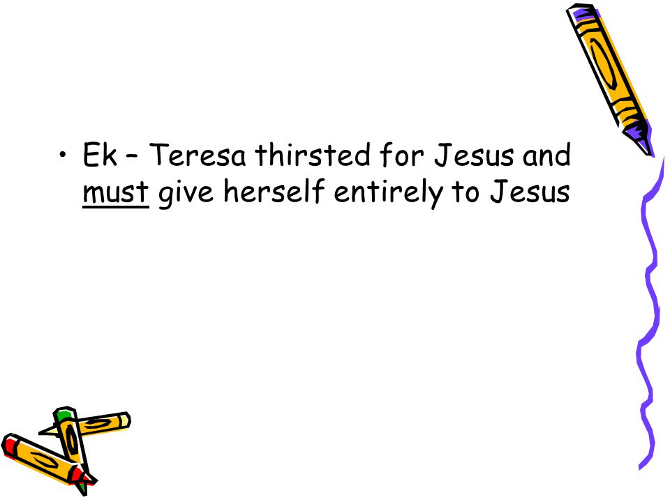 Ek – Teresa thirsted for Jesus and must give herself entirely to Jesus