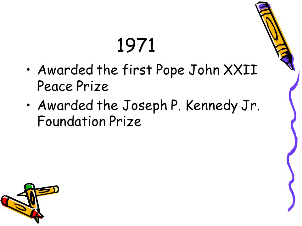 1971 Awarded the first Pope John XXII Peace Prize Awarded the Joseph P.
