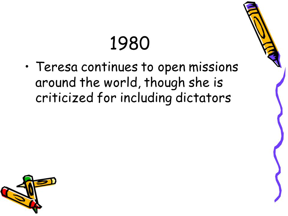 1980 Teresa continues to open missions around the world, though she is criticized for including dictators