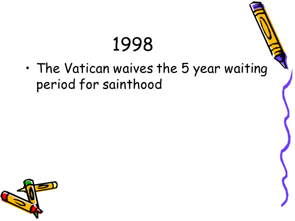 1998 The Vatican waives the 5 year waiting period for sainthood