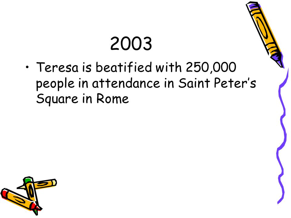 2003 Teresa is beatified with 250,000 people in attendance in Saint Peter's Square in Rome