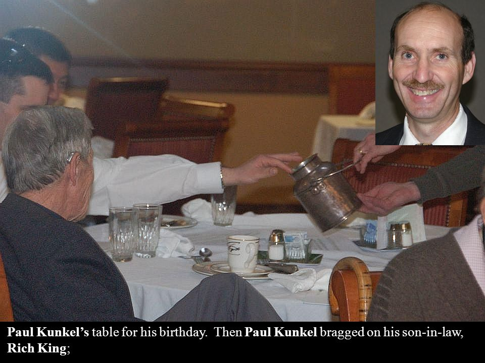 Paul Kunkel's table for his birthday. Then Paul Kunkel bragged on his son-in-law, Rich King;