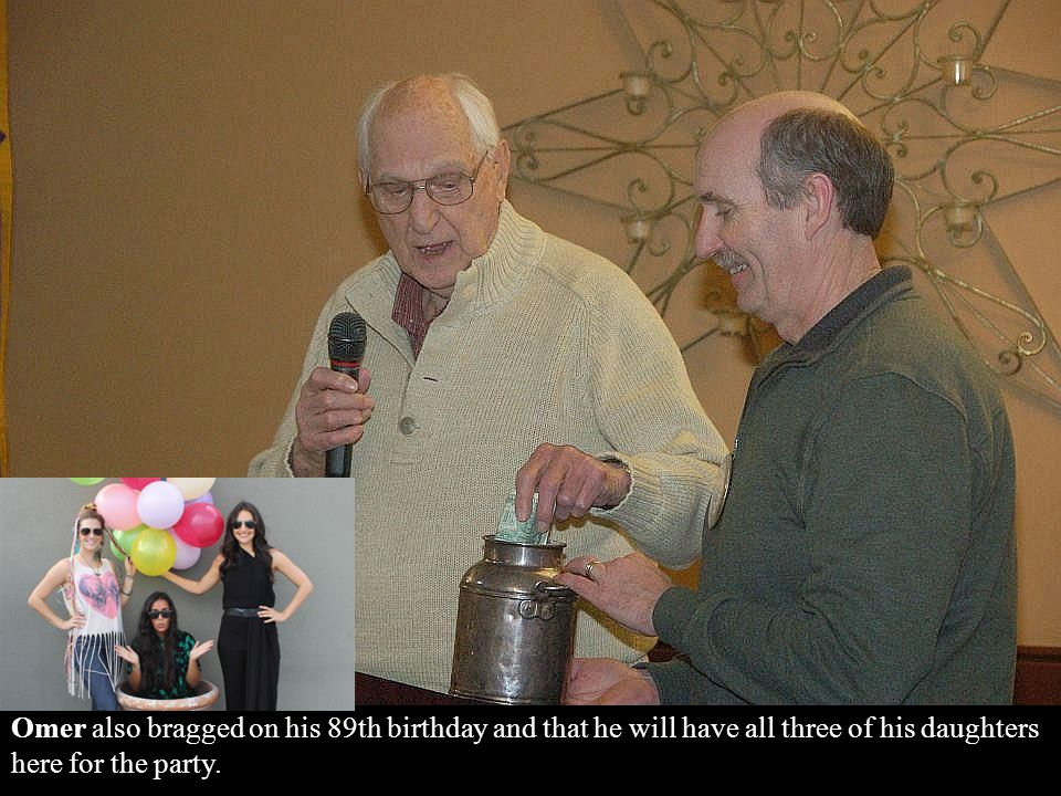 Omer also bragged on his 89th birthday and that he will have all three of his daughters here for the party.
