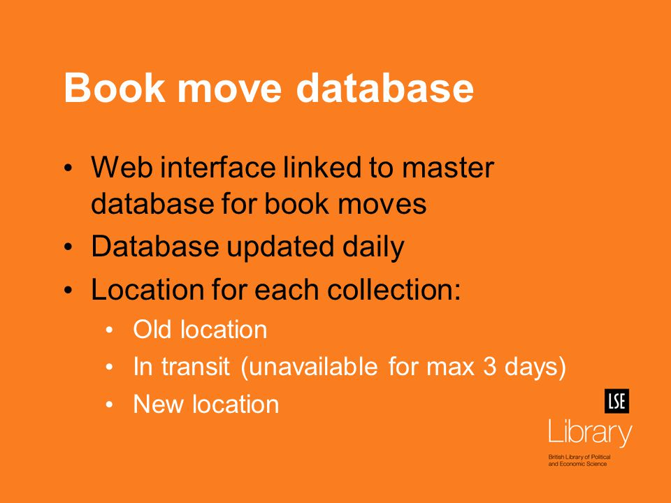 Book move database Web interface linked to master database for book moves Database updated daily Location for each collection: Old location In transit (unavailable for max 3 days) New location