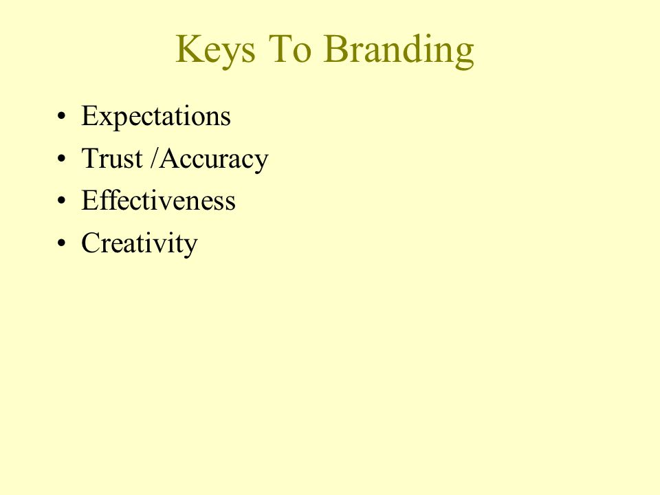 Keys To Branding Expectations Trust /Accuracy Effectiveness Creativity