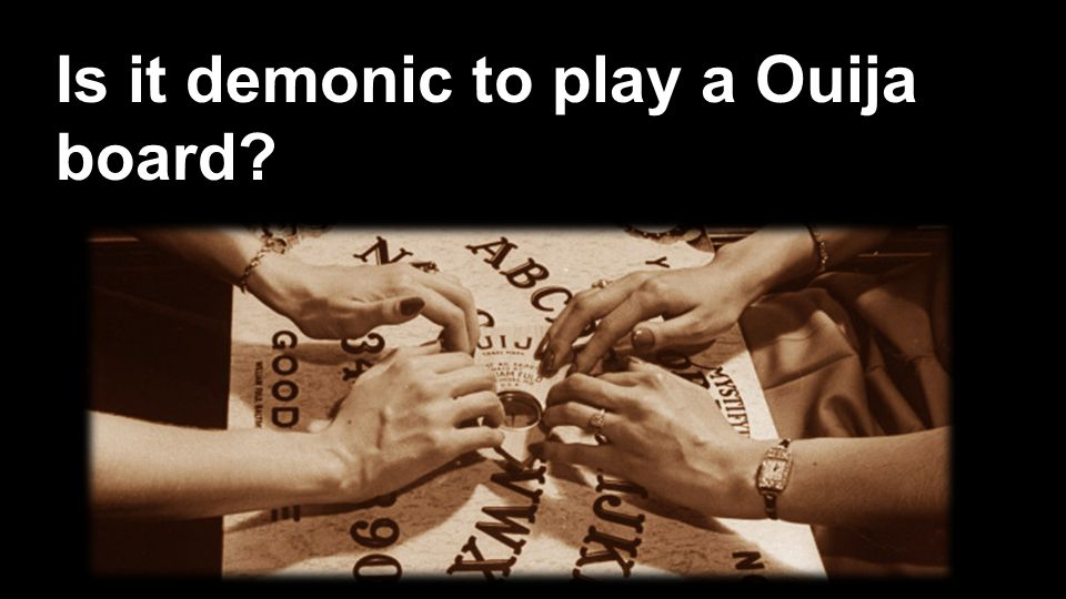 Is it demonic to play a Ouija board?
