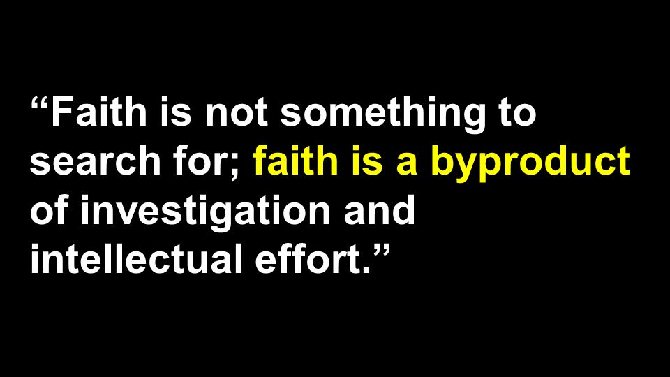 """Faith is not something to search for; faith is a byproduct of investigation and intellectual effort."""