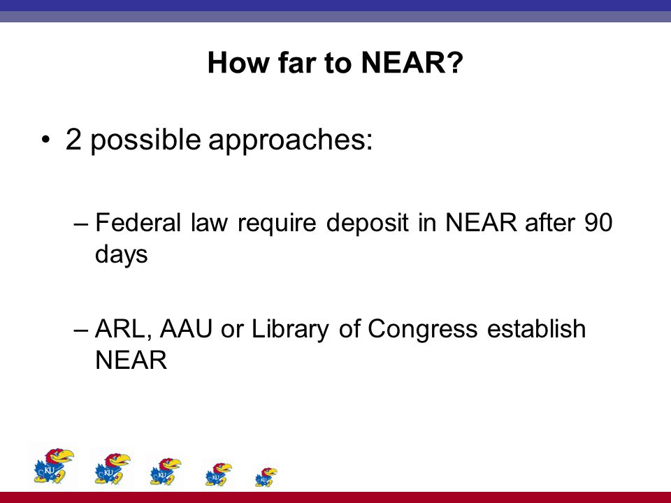 How far to NEAR? 2 possible approaches: –Federal law require deposit in NEAR after 90 days –ARL, AAU or Library of Congress establish NEAR