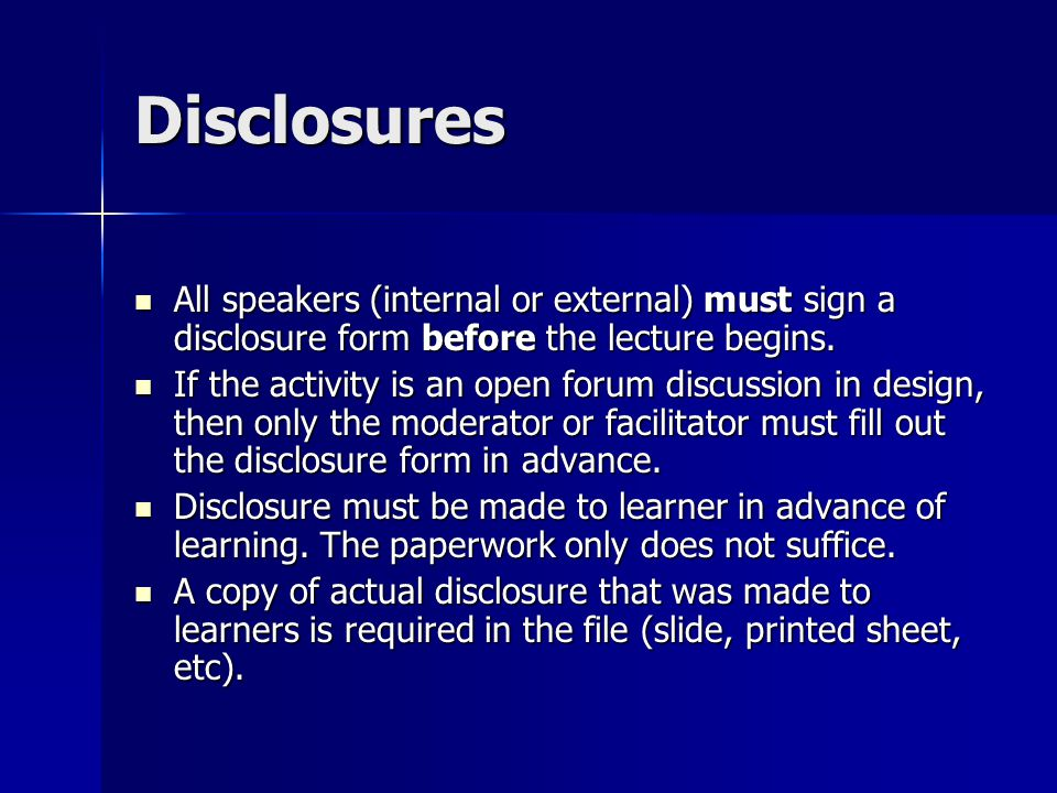 Disclosures All speakers (internal or external) must sign a disclosure form before the lecture begins.