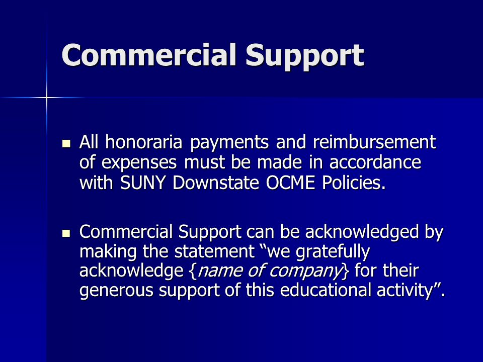 Commercial Support All honoraria payments and reimbursement of expenses must be made in accordance with SUNY Downstate OCME Policies.