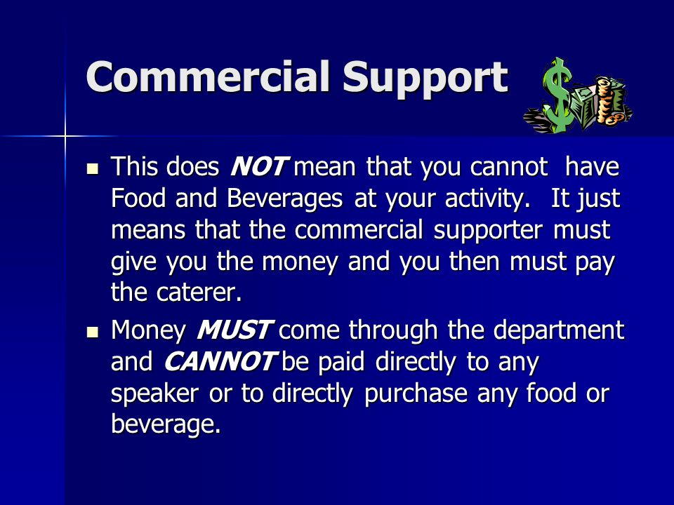 Commercial Support This does NOT mean that you cannot have Food and Beverages at your activity.