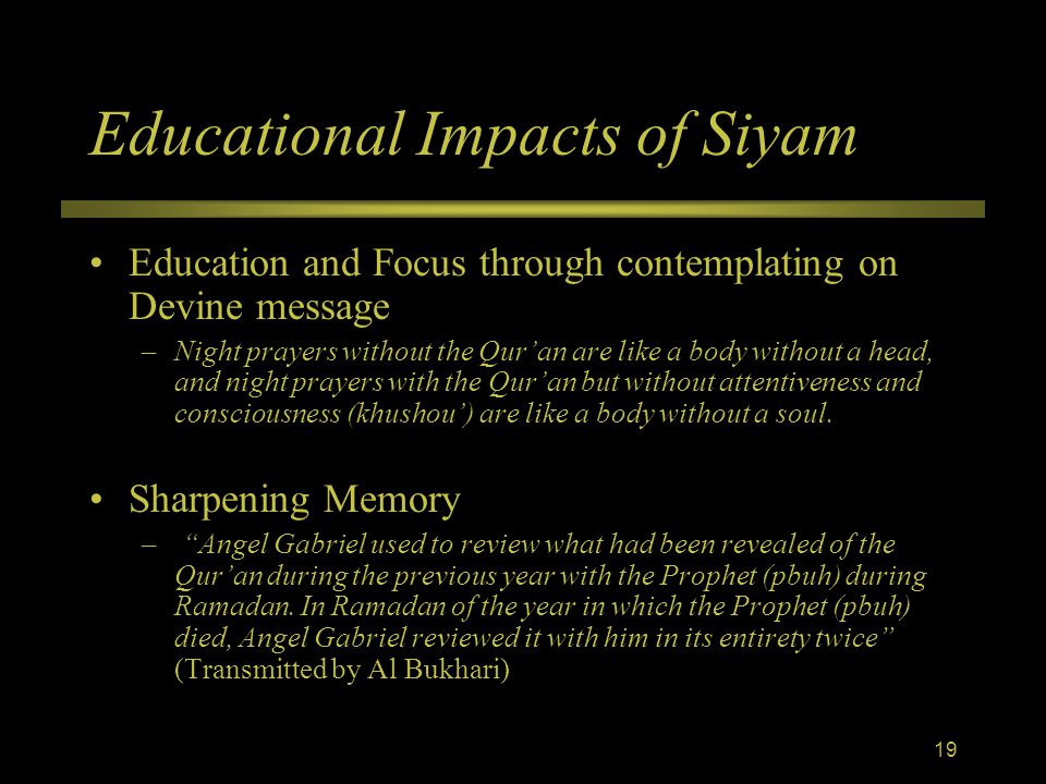 Educational Impacts of Siyam Education and Focus through contemplating on Devine message –Night prayers without the Qur'an are like a body without a head, and night prayers with the Qur'an but without attentiveness and consciousness (khushou') are like a body without a soul.