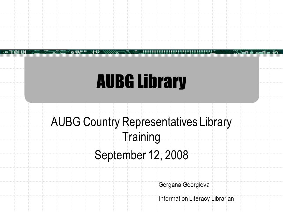 The Beginning  AUBG library was founded in 1992 with the generous support of:  AUBG Board of Trustees  Melon Foundation  ASHA  Freedom Forum Foundation  Democratic and Free Bulgaria Foundation  Open Society  Sabre Foundation