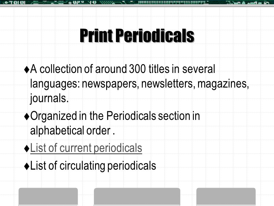 Print Periodicals  A collection of around 300 titles in several languages: newspapers, newsletters, magazines, journals.