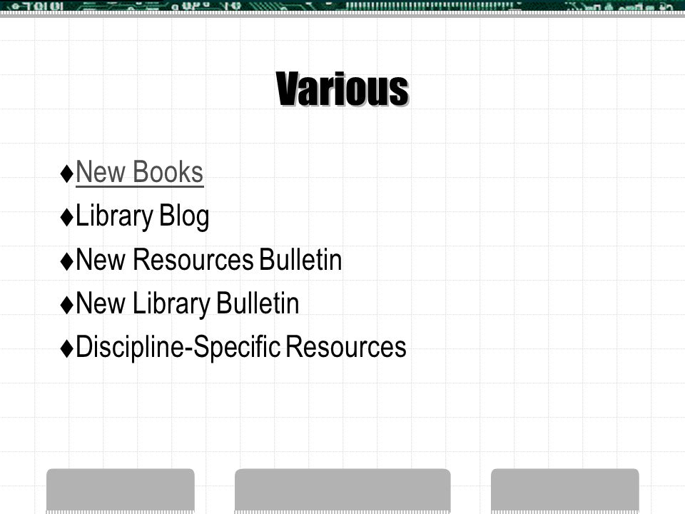 Various  New Books New Books  Library Blog  New Resources Bulletin  New Library Bulletin  Discipline-Specific Resources
