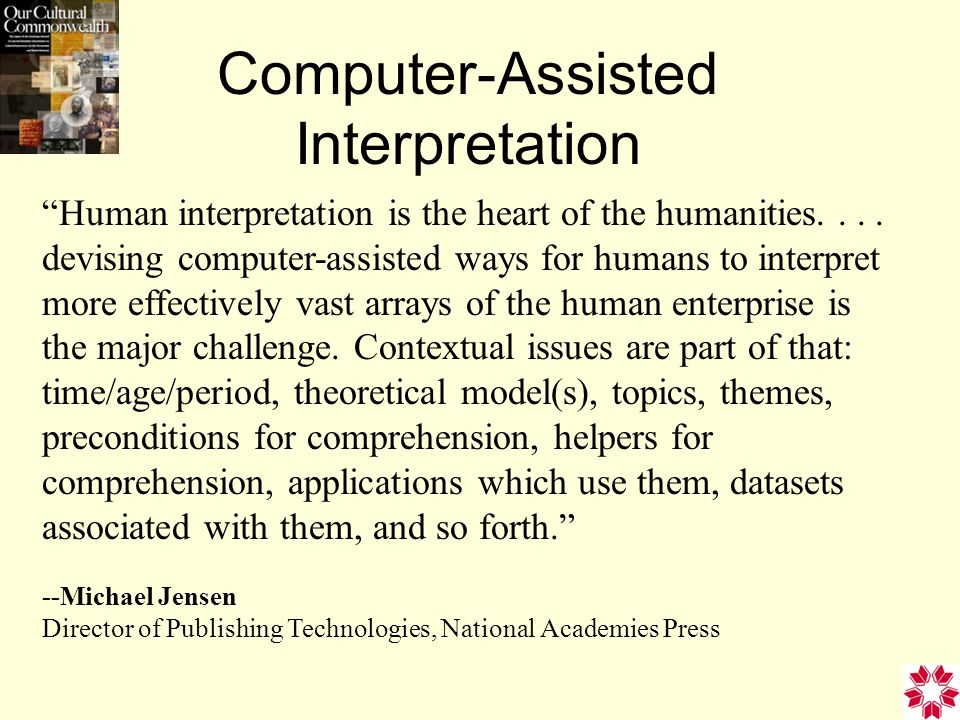 Computer-Assisted Interpretation Human interpretation is the heart of the humanities....