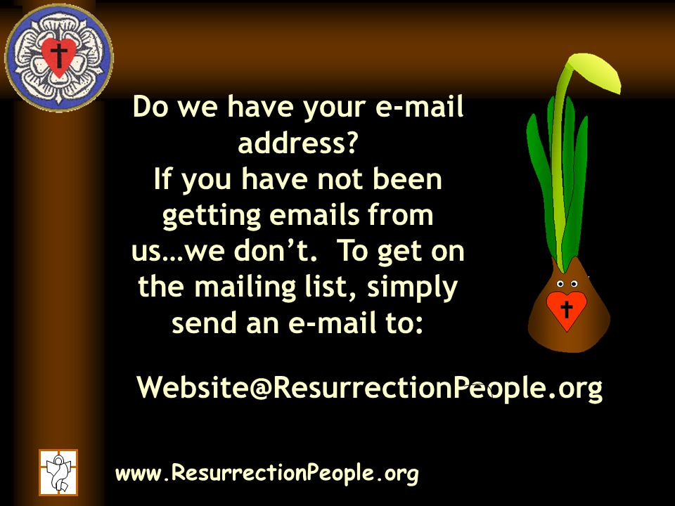 www.ResurrectionPeople.org Do we have your e-mail address.