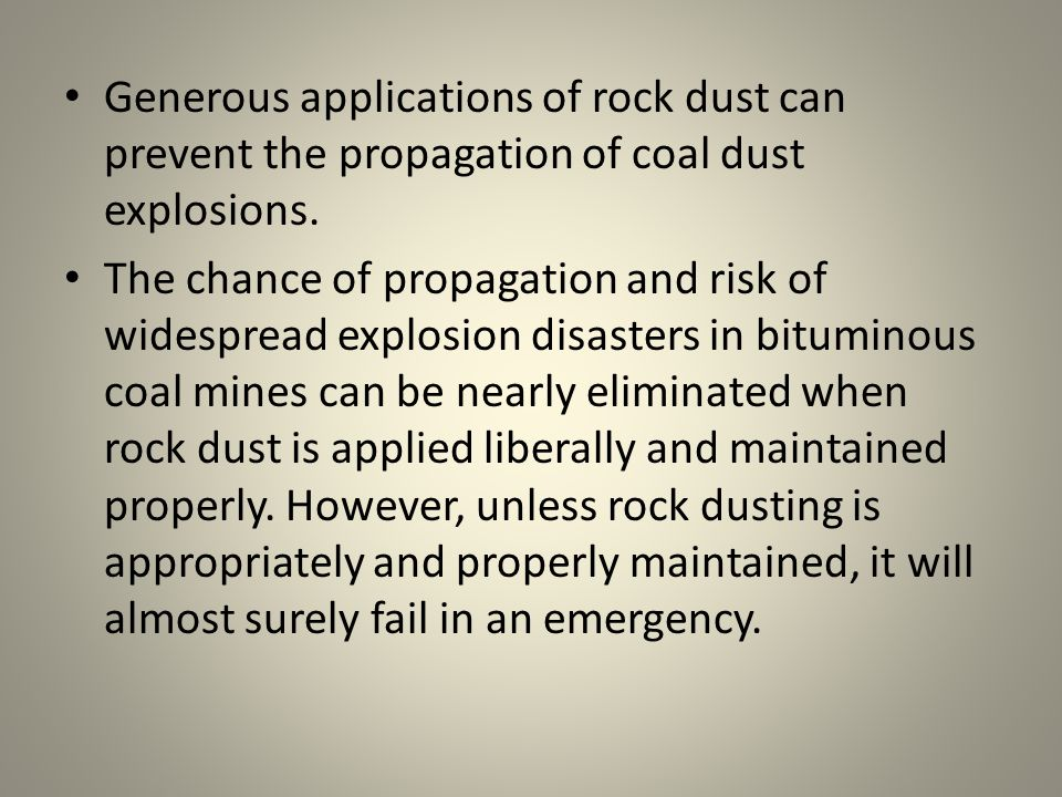 Generous applications of rock dust can prevent the propagation of coal dust explosions.