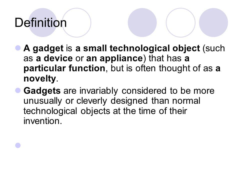 Classification 1 Mechanical Gadgets; Electronic Gadgets; Programmable Gadgets; Application Gadgets.