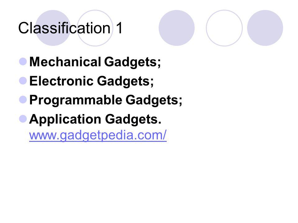 Classification 2 Mechanical Gadgets; Electronic Gadgets; Domestic Gadgets; Programmable Gadgets; Application Gadgets.