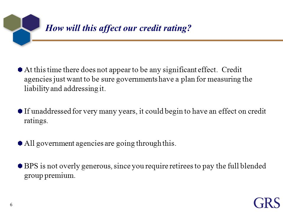 6 How will this affect our credit rating.