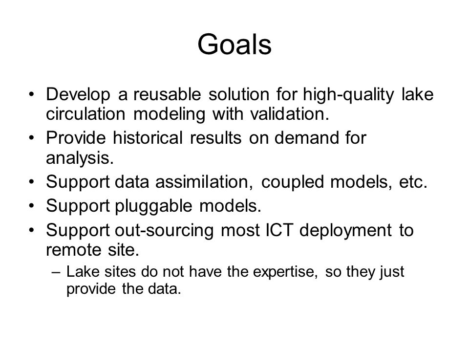 Goals Develop a reusable solution for high-quality lake circulation modeling with validation. Provide historical results on demand for analysis. Suppo