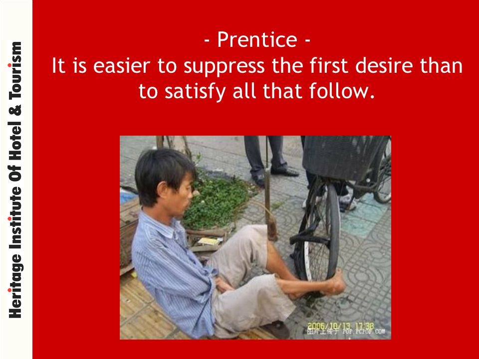 - Prentice - It is easier to suppress the first desire than to satisfy all that follow.