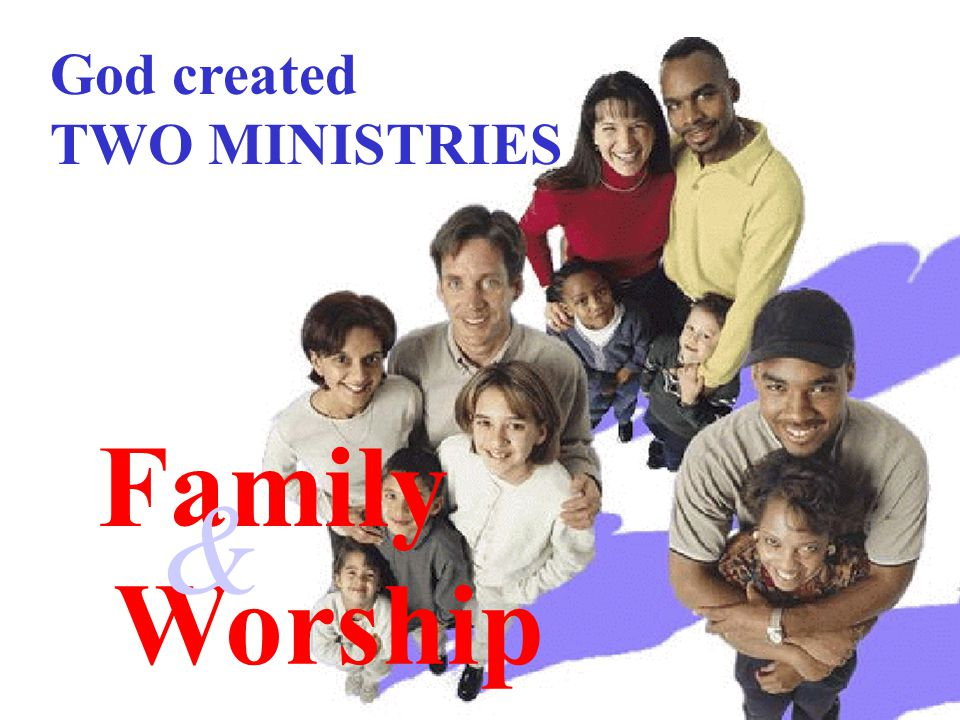 God created TWO MINISTRIES Family Worship &