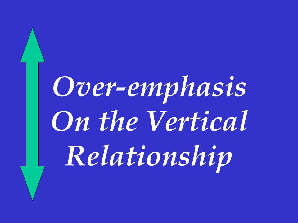 Over-emphasis On the Vertical Relationship