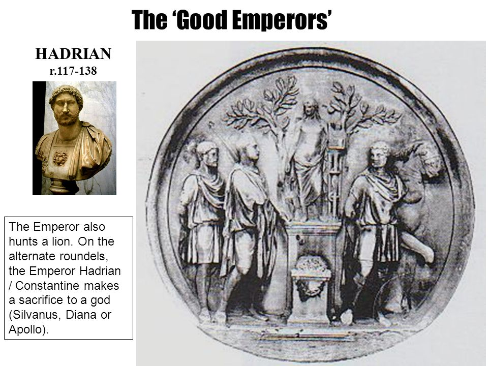 HADRIAN r.117-138 The Emperor also hunts a lion. On the alternate roundels, the Emperor Hadrian / Constantine makes a sacrifice to a god (Silvanus, Di