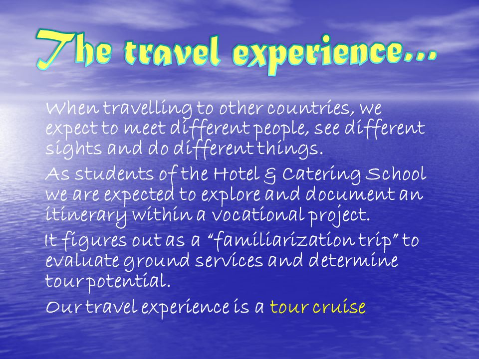 When travelling to other countries, we expect to meet different people, see different sights and do different things. As students of the Hotel & Cater