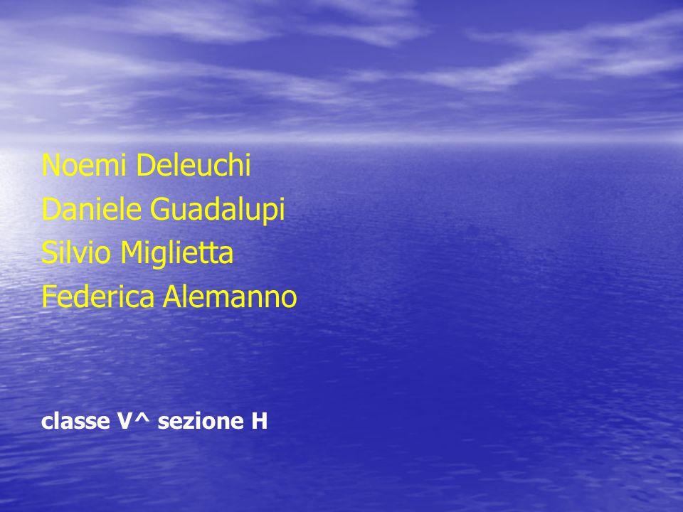 Noemi Deleuchi Daniele Guadalupi Silvio Miglietta Federica Alemanno classe V^ sezione H
