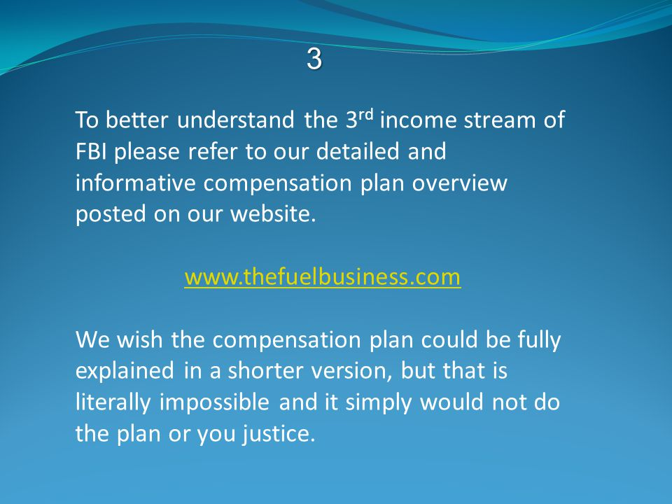 To better understand the 3 rd income stream of FBI please refer to our detailed and informative compensation plan overview posted on our website.