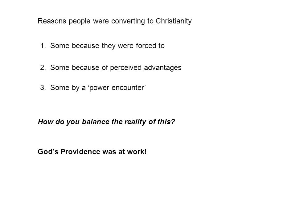Reasons people were converting to Christianity 1. Some because they were forced to 2.