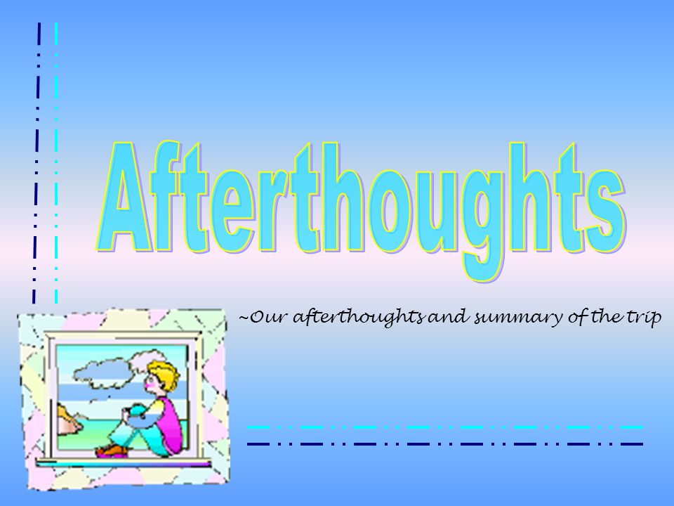 ~Our afterthoughts and summary of the trip