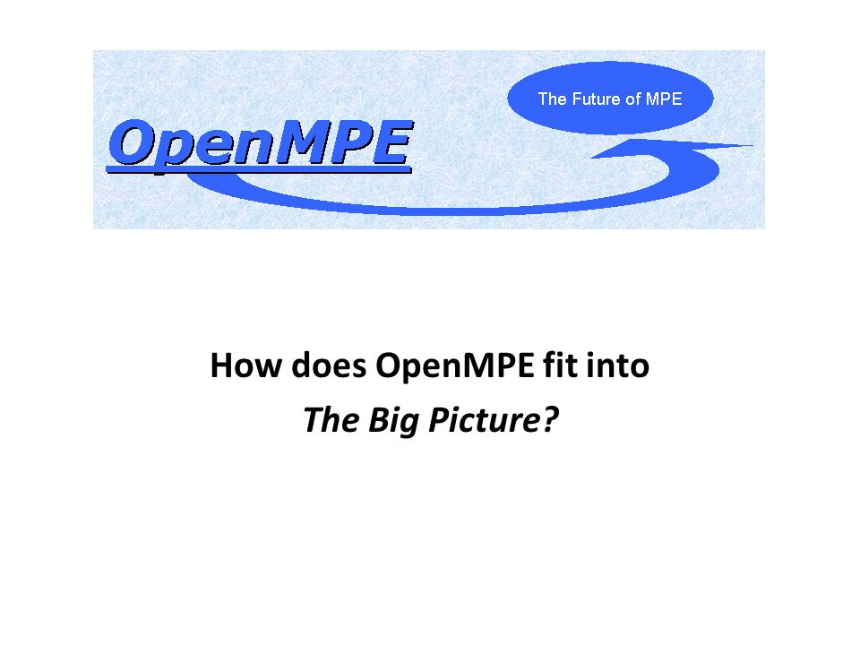 How does OpenMPE fit into The Big Picture?