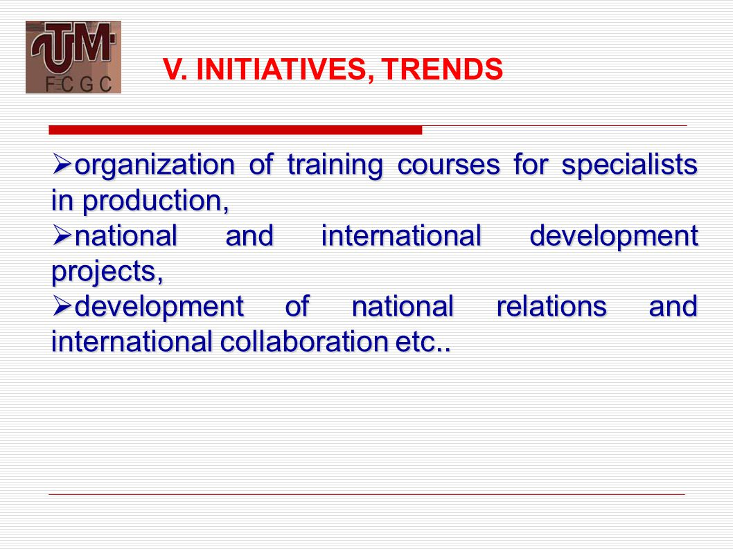  organization of training courses for specialists in production,  national and international development projects,  development of national relations and international collaboration etc..