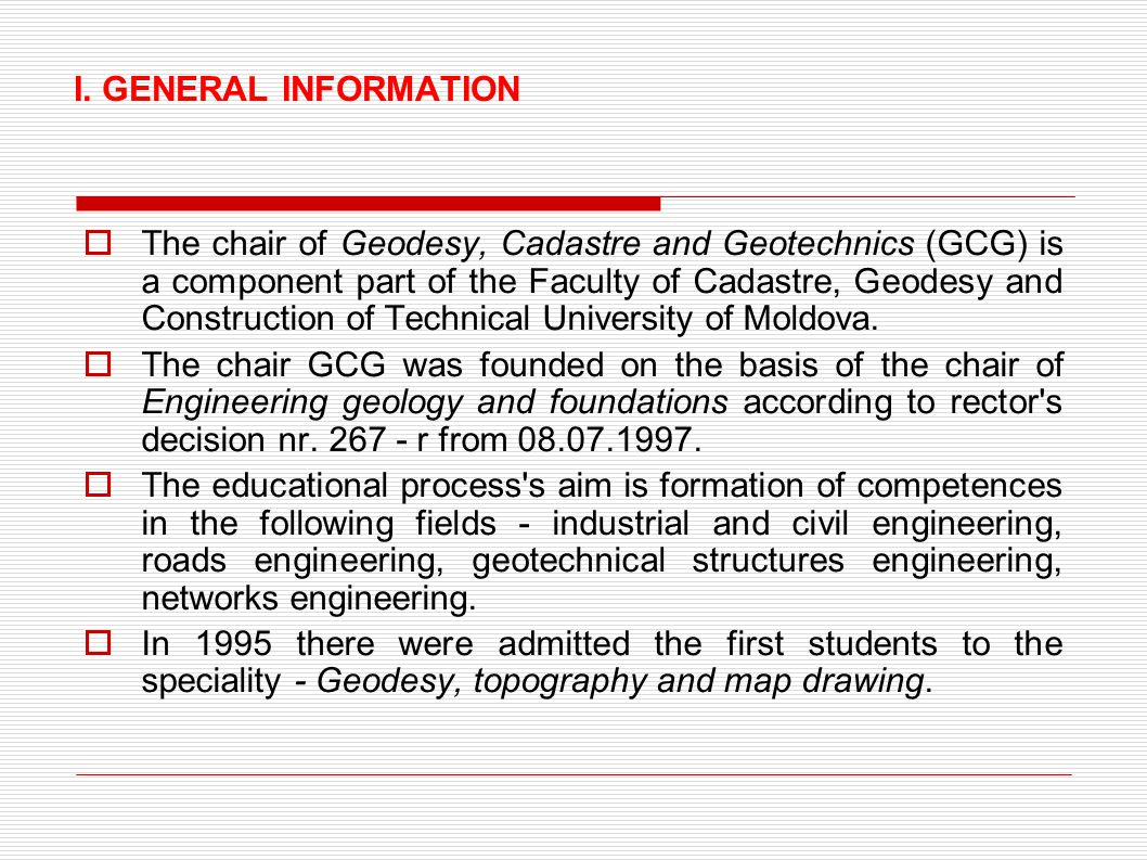 I. GENERAL INFORMATION  The chair of Geodesy, Cadastre and Geotechnics (GCG) is a component part of the Faculty of Cadastre, Geodesy and Construction