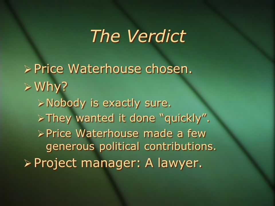 The Verdict  Price Waterhouse chosen. Why.  Nobody is exactly sure.