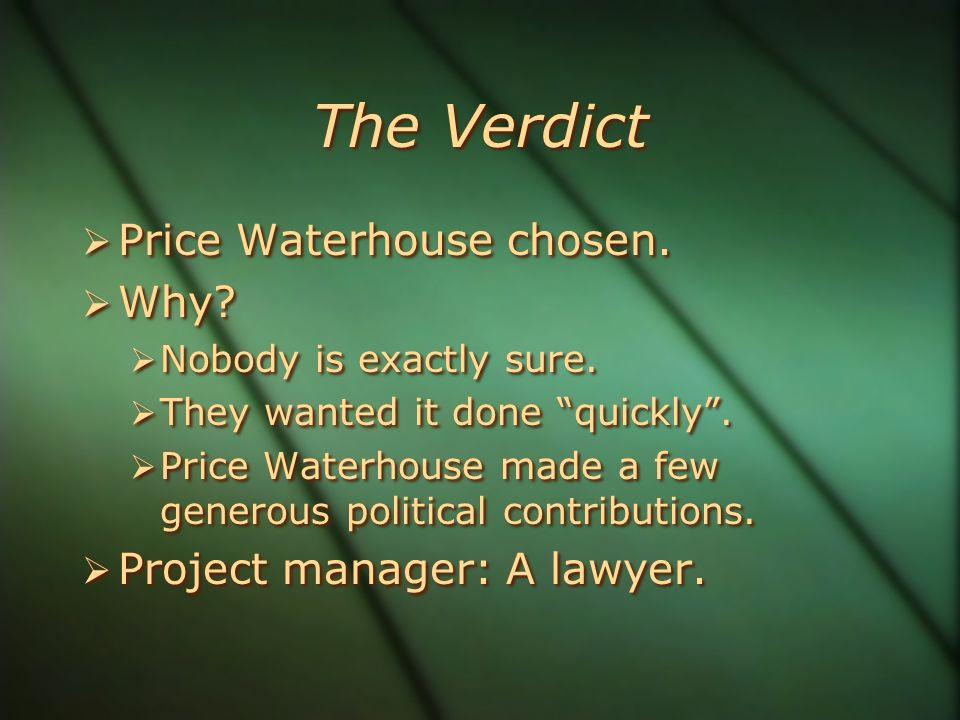 The Verdict  Price Waterhouse chosen.  Why.  Nobody is exactly sure.