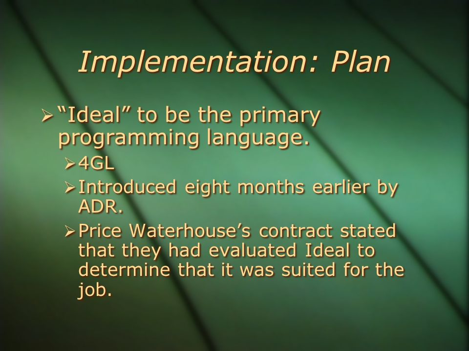 Implementation: Plan  Ideal to be the primary programming language.