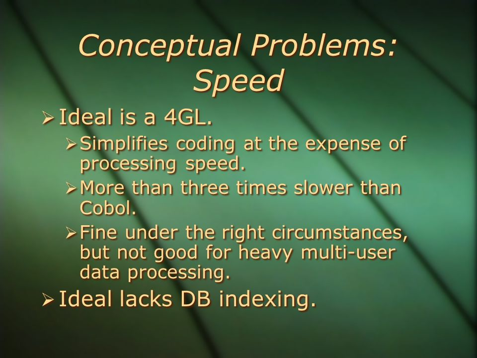 Conceptual Problems: Speed  Ideal is a 4GL.