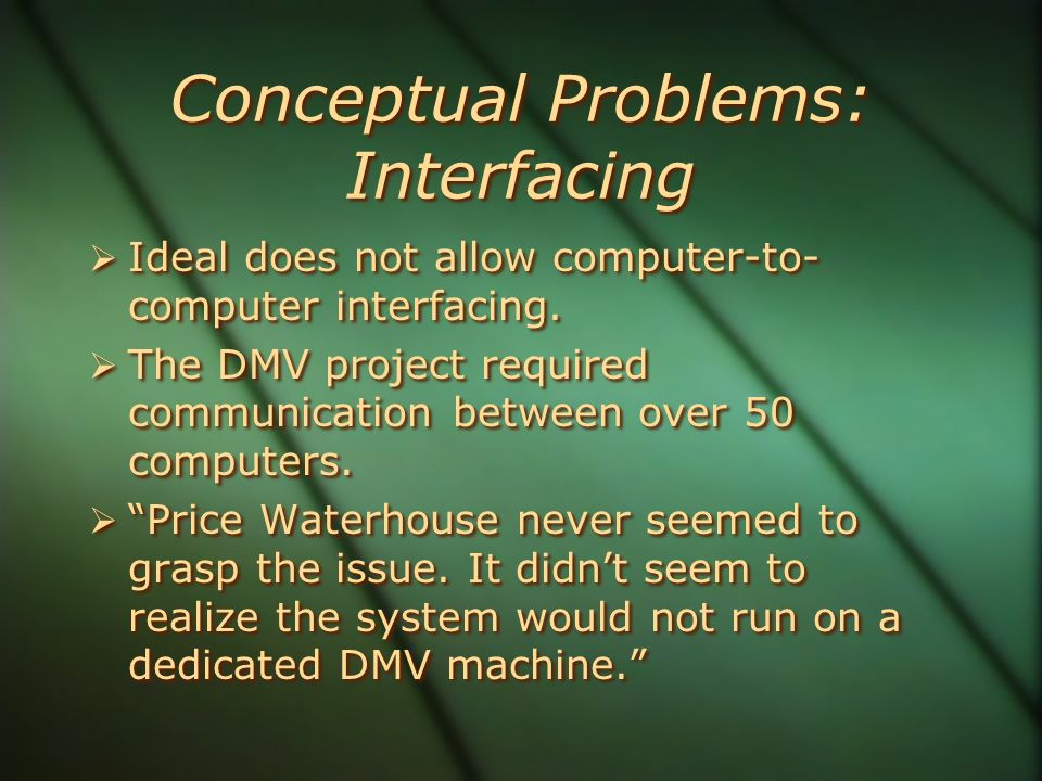 Conceptual Problems: Interfacing  Ideal does not allow computer-to- computer interfacing.