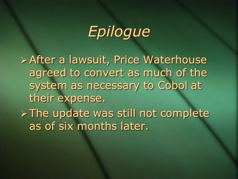 Epilogue  After a lawsuit, Price Waterhouse agreed to convert as much of the system as necessary to Cobol at their expense.