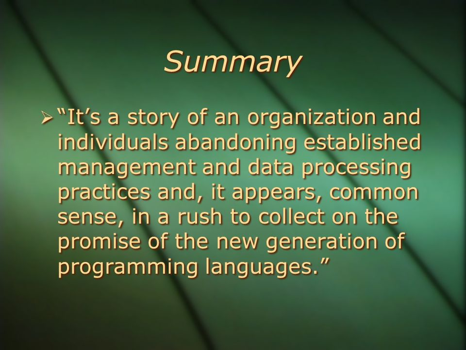 Summary  It's a story of an organization and individuals abandoning established management and data processing practices and, it appears, common sense, in a rush to collect on the promise of the new generation of programming languages.