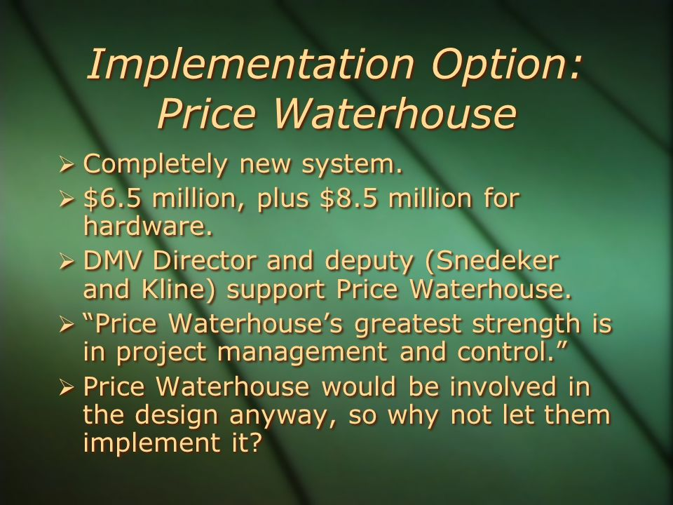 Implementation Option: Price Waterhouse  Completely new system.