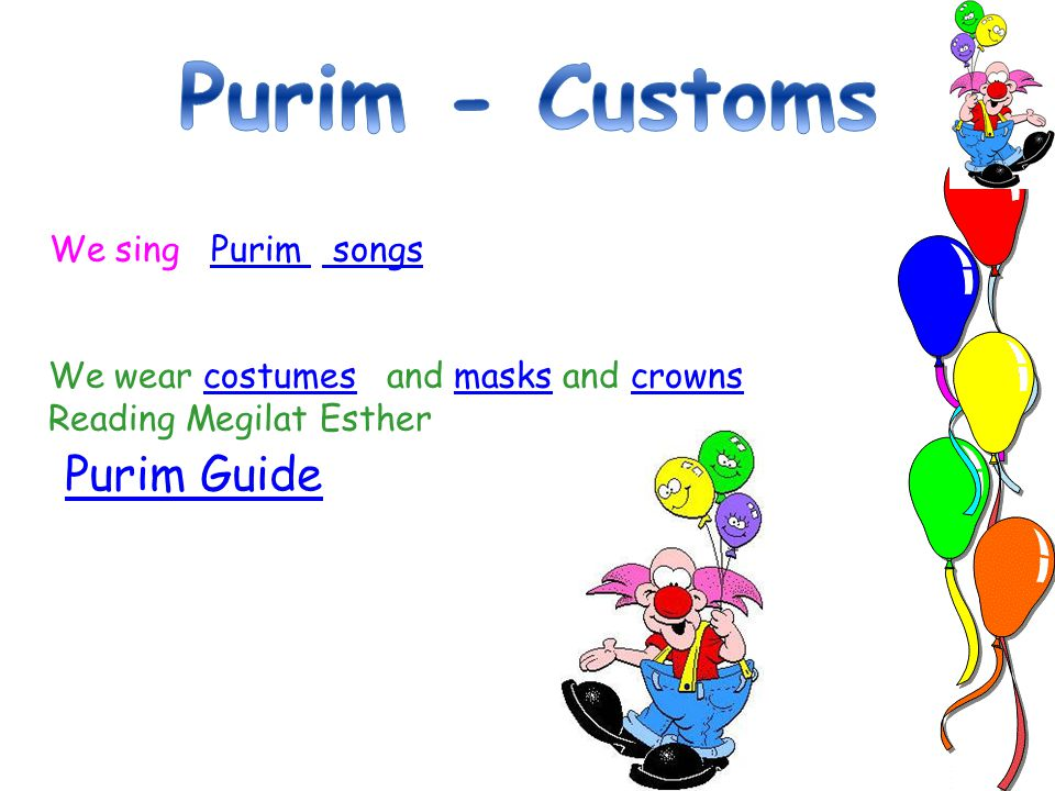 Purim Guide We sing Purim songsPurim songs We wear costumes and masks and crownscostumesmaskscrowns Reading Megilat Esther