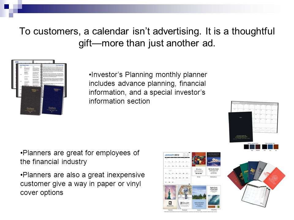To customers, a calendar isn't advertising. It is a thoughtful gift—more than just another ad.