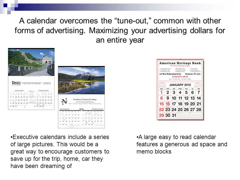 The functionality and visual appeal of a calendar keep your brand personally relevant day after day Desk calendars Tent calendars are printed on both sides so it is in the view of the employee and the customer Desk pads are great for jotting down appointments, days off, meetings, and more.